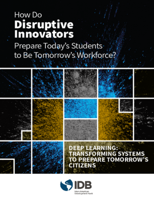 How Do Disruptive Innovators Prepare Today's Students to Be Tomorrow's Workforce?: Deep Learning: Transforming Systems to Prepare Tomorrow's Citizens
